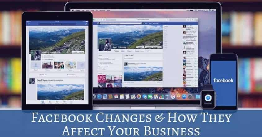 Facebook Changes & How They Affect Your Business