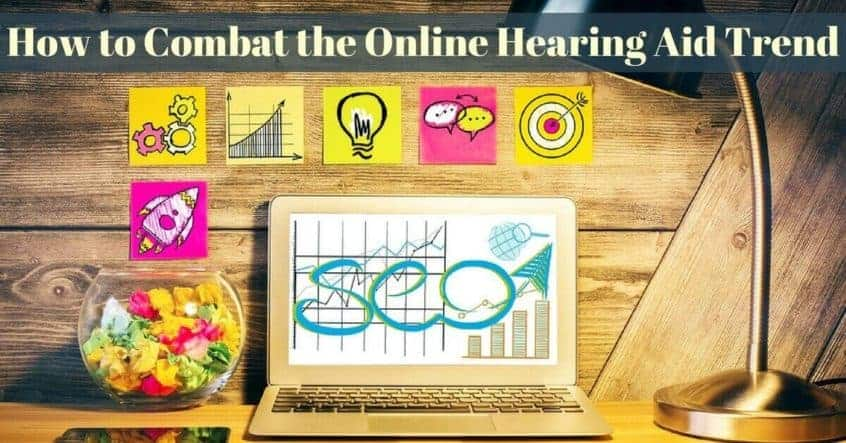 How to Combat the Online Hearing Aid Trend