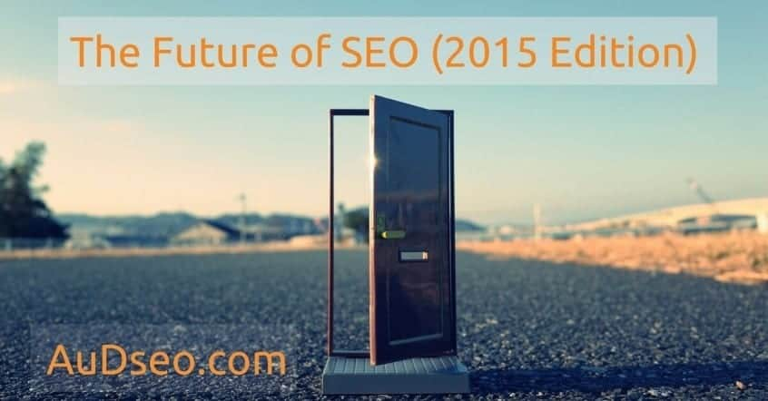 The Future of SEO (2015 Edition)
