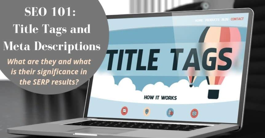 SEO 101: Title Tags and Meta Descriptions: What are they and what is their significance in the SERP results?