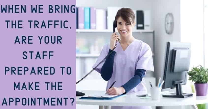 When we bring the traffic, are your staff prepared to make the appointment?