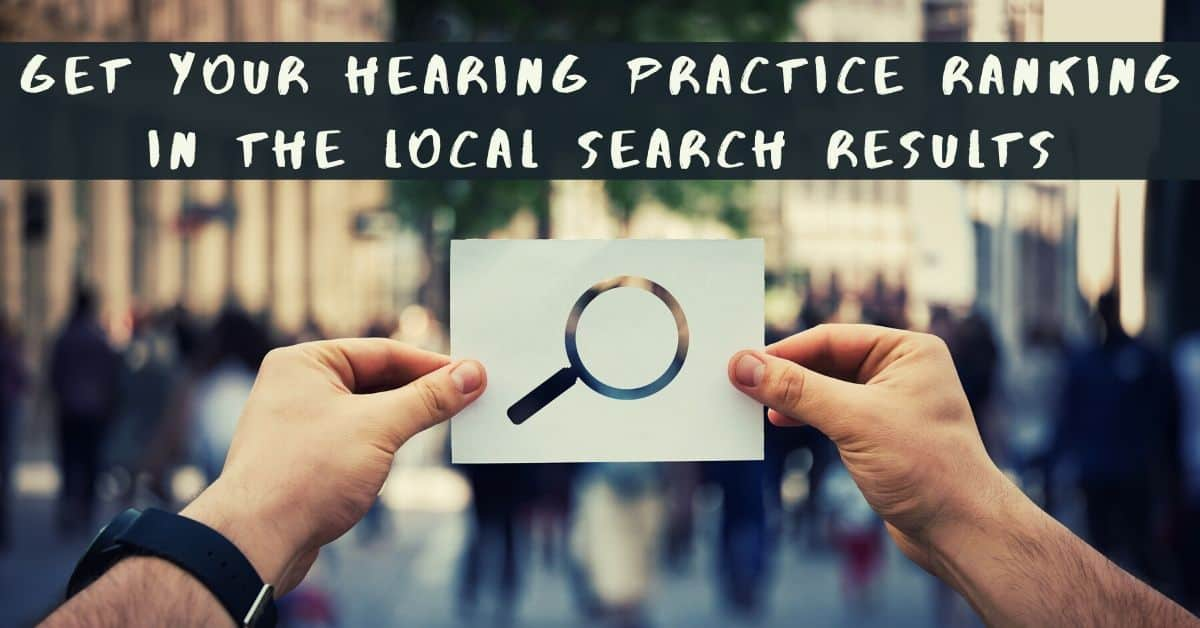 Get Your Hearing Practice Ranking in the Local Search Results