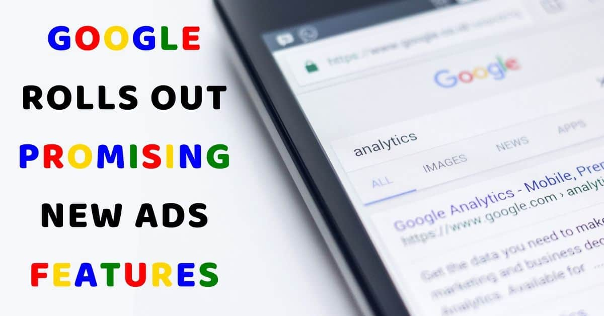 Google Rolls Out Promising New Ads Features