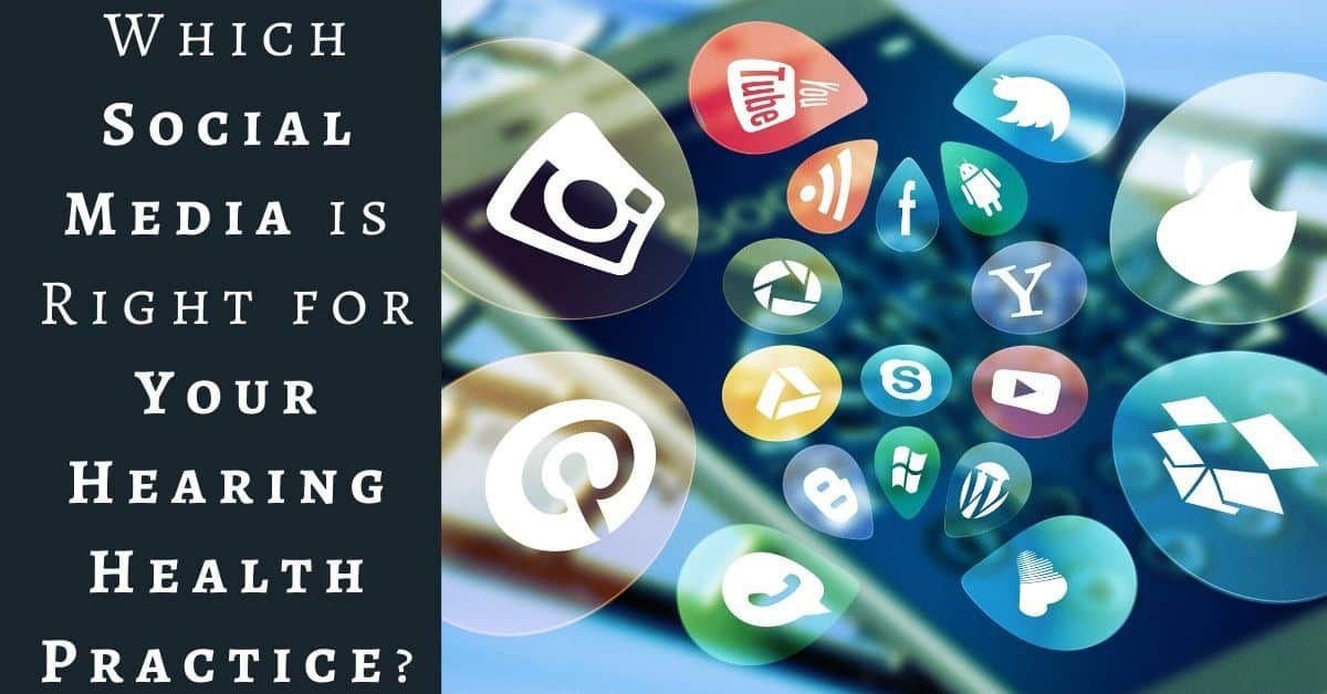 Which Social Media is Right for Your Hearing Health Practice?