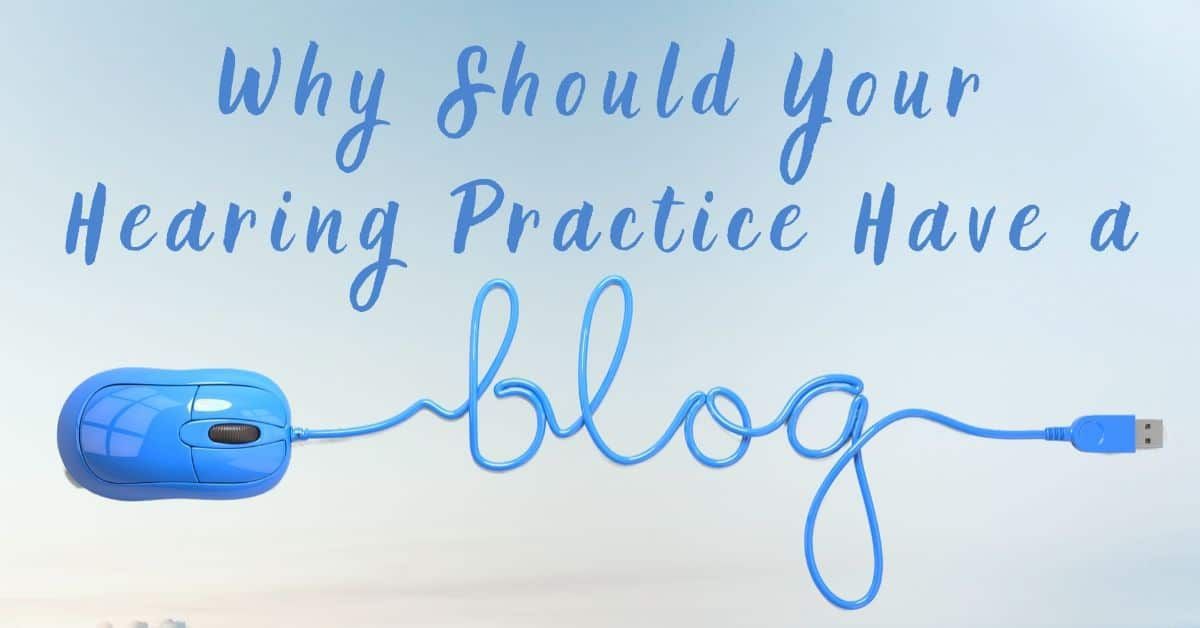 Why Should Your Hearing Practice Have a Blog?