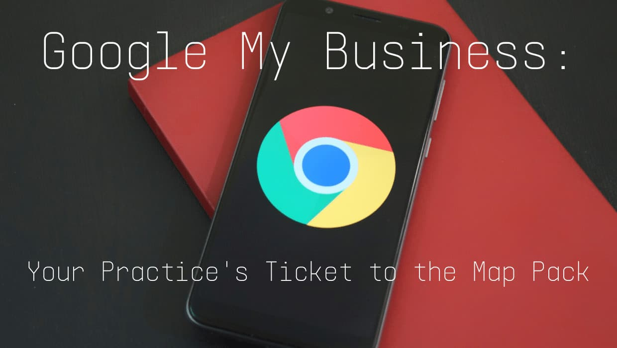 Google My Business: Your Practice's Ticket to the Map Pack