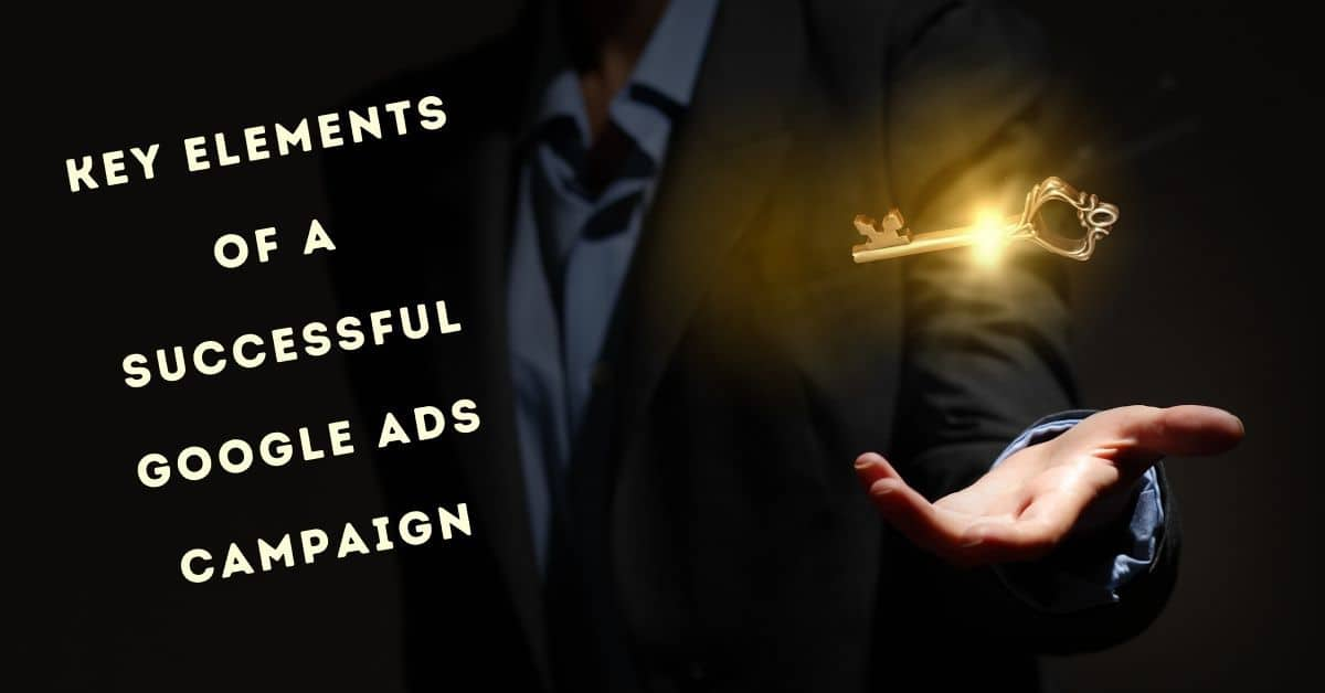 Key Elements of a Successful Google Ads Campaign