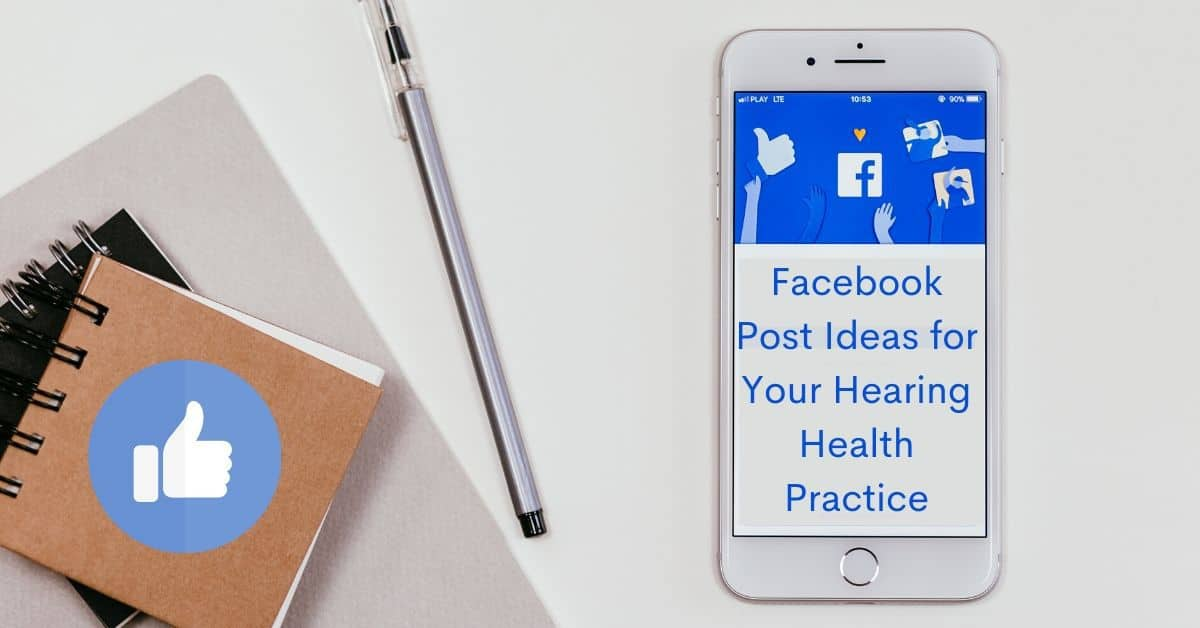 Facebook Post Ideas for Your Hearing Health Practice