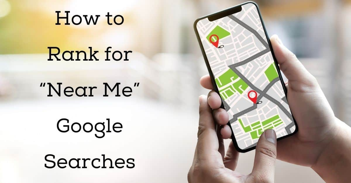 "How to Rank for ""Near Me"" Google Searches"