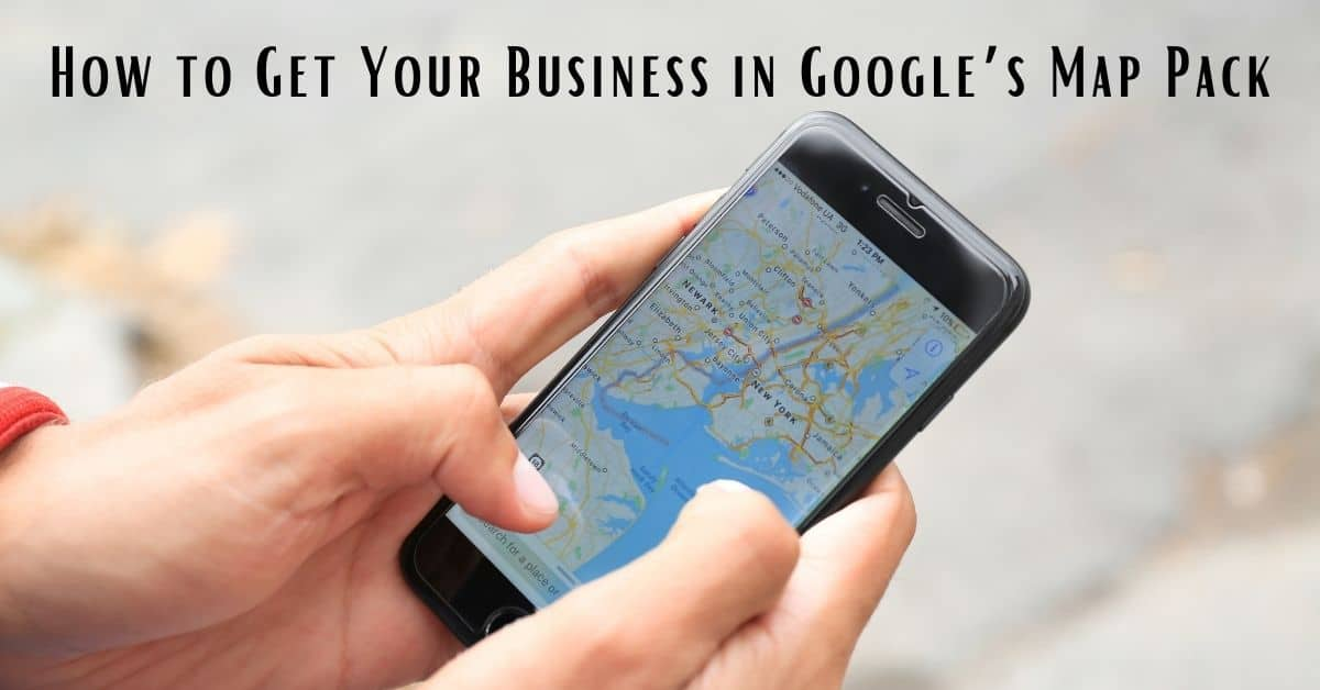 How to Get Your Business in Google's Map Pack