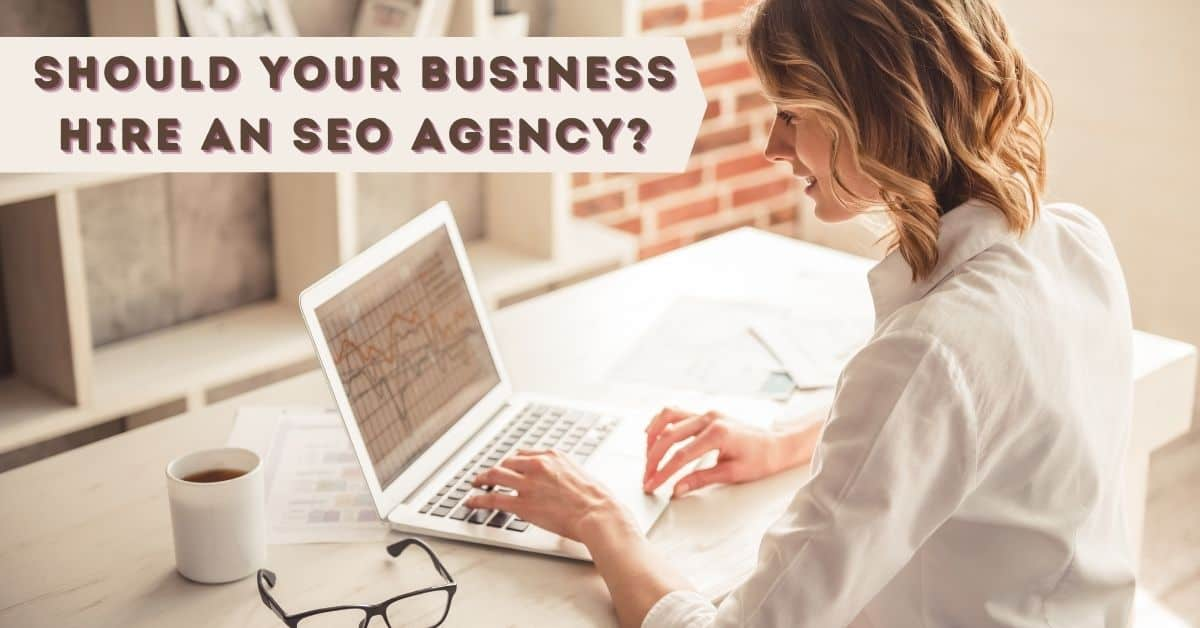Should Your Business Hire an SEO Agency?