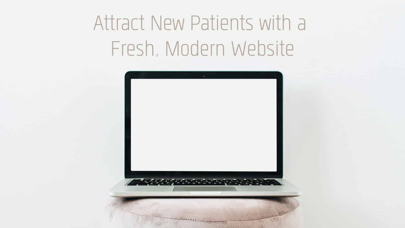 Attract New Patients with a Fresh, Modern Website