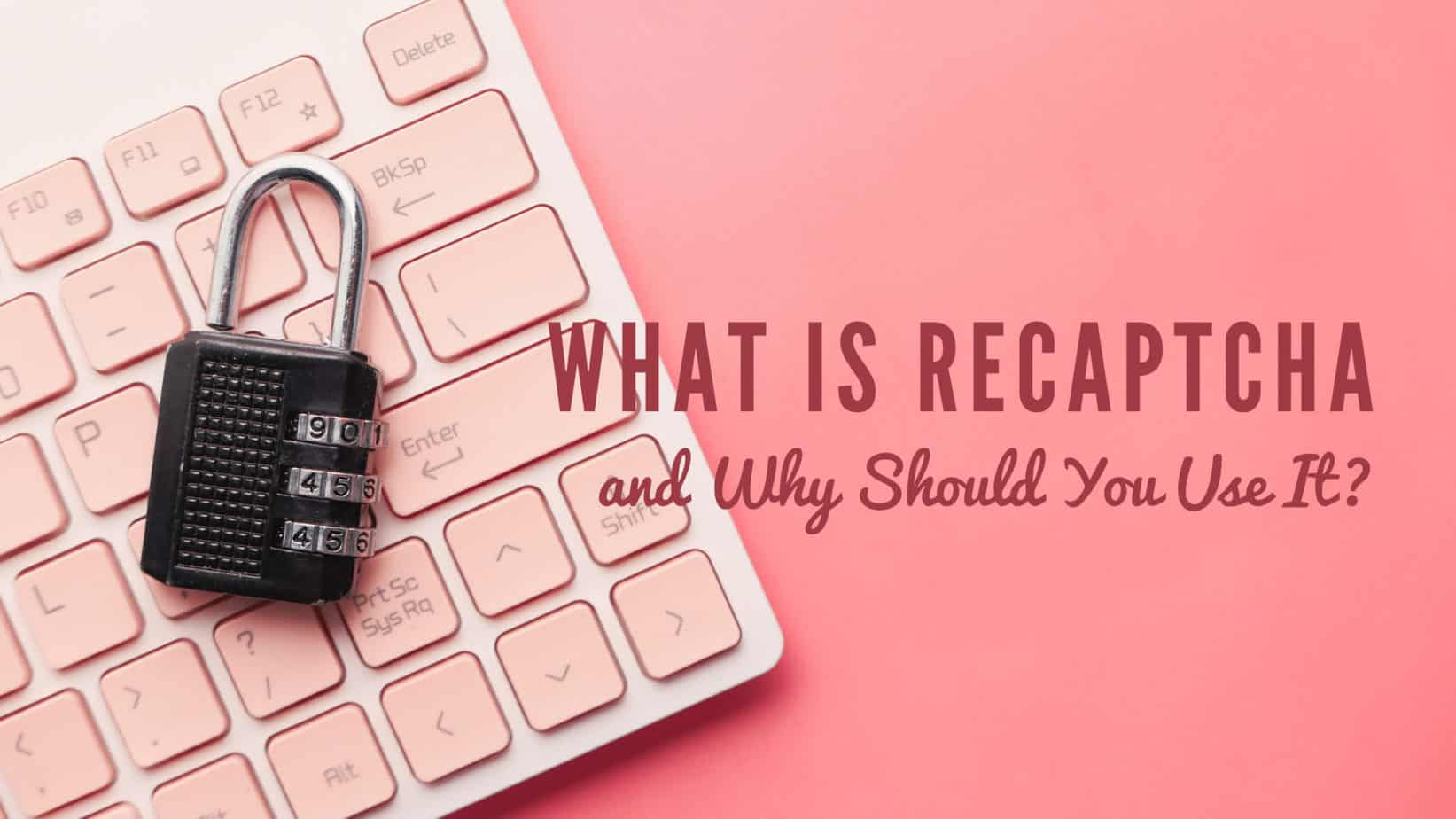 What is RECAPTCHA and Why Should You Use It