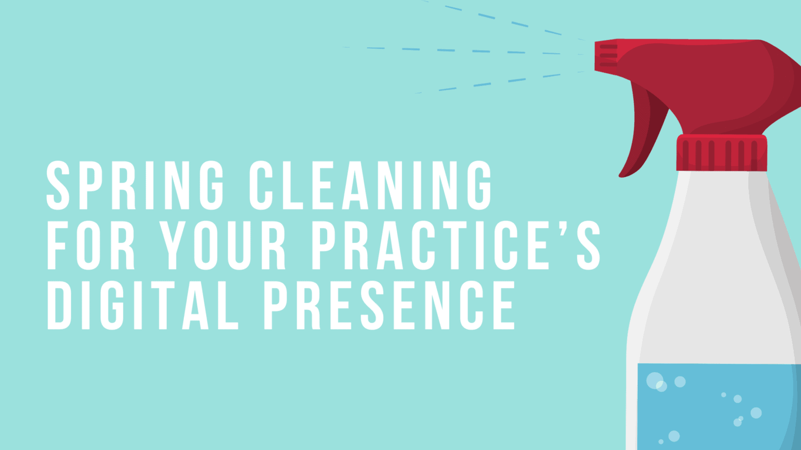 Spring Cleaning for Your Practice's Digital Presence