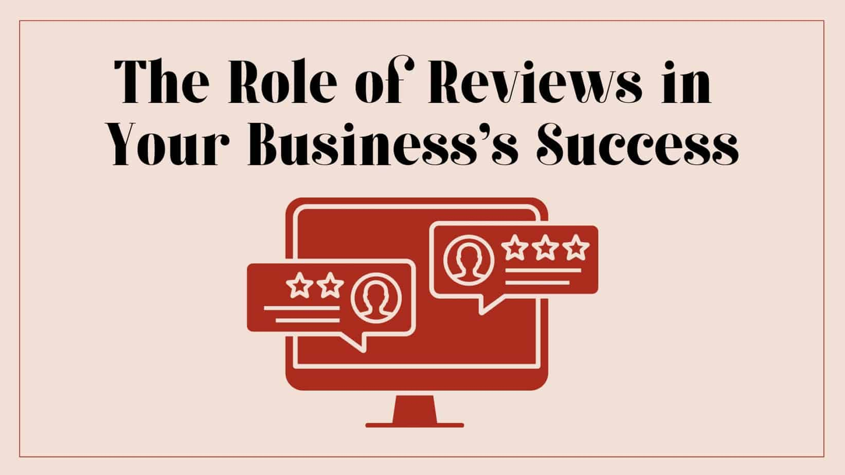 The Role of Reviews in Your Business's Success