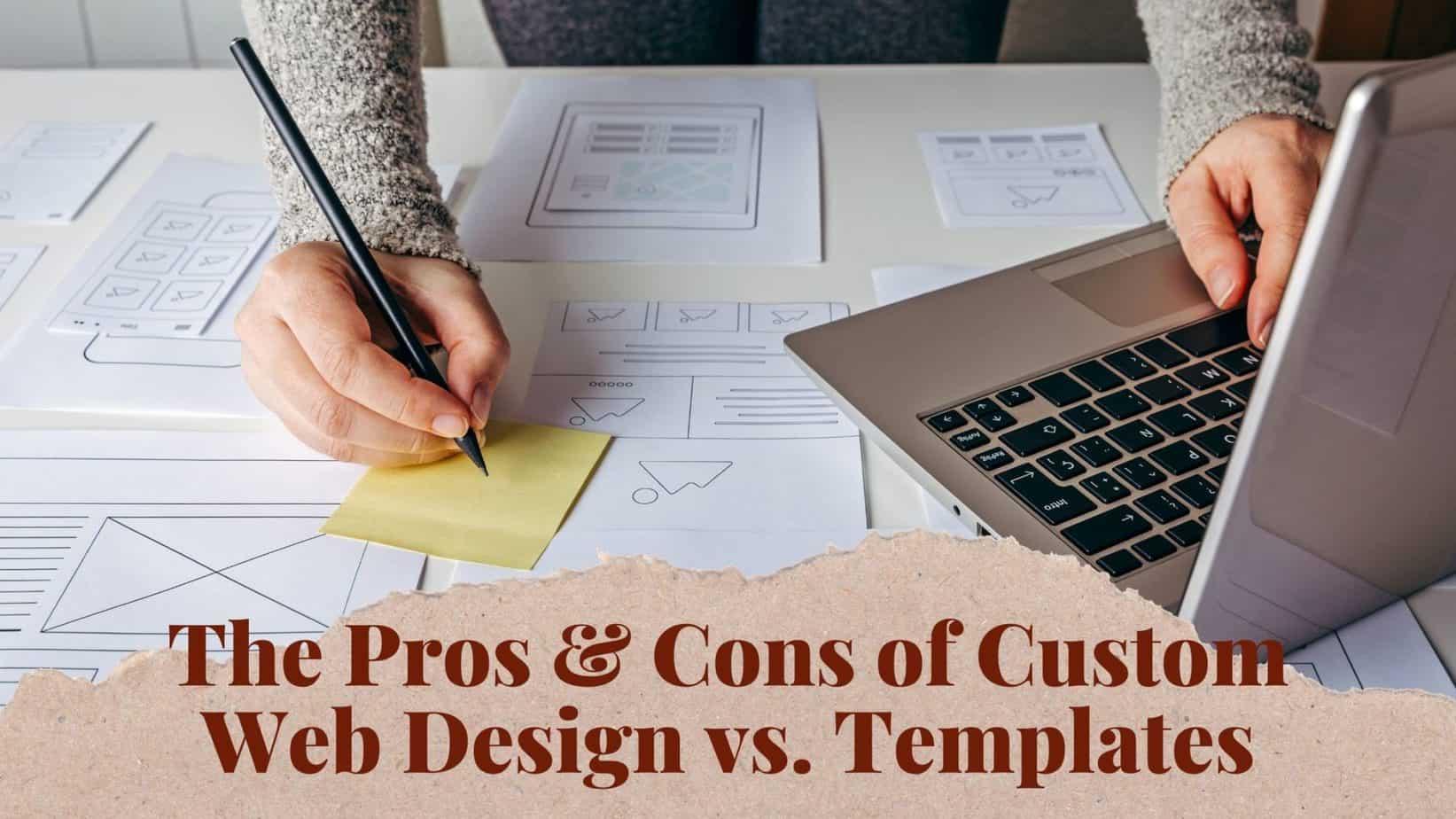 The Pros & Cons of Custom Web Design vs. Templates