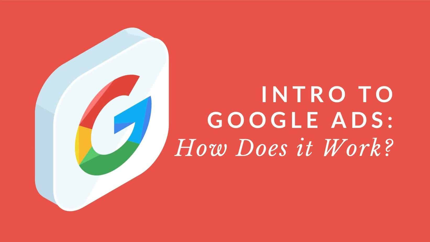 Intro to Google Ads: How Does it Work?