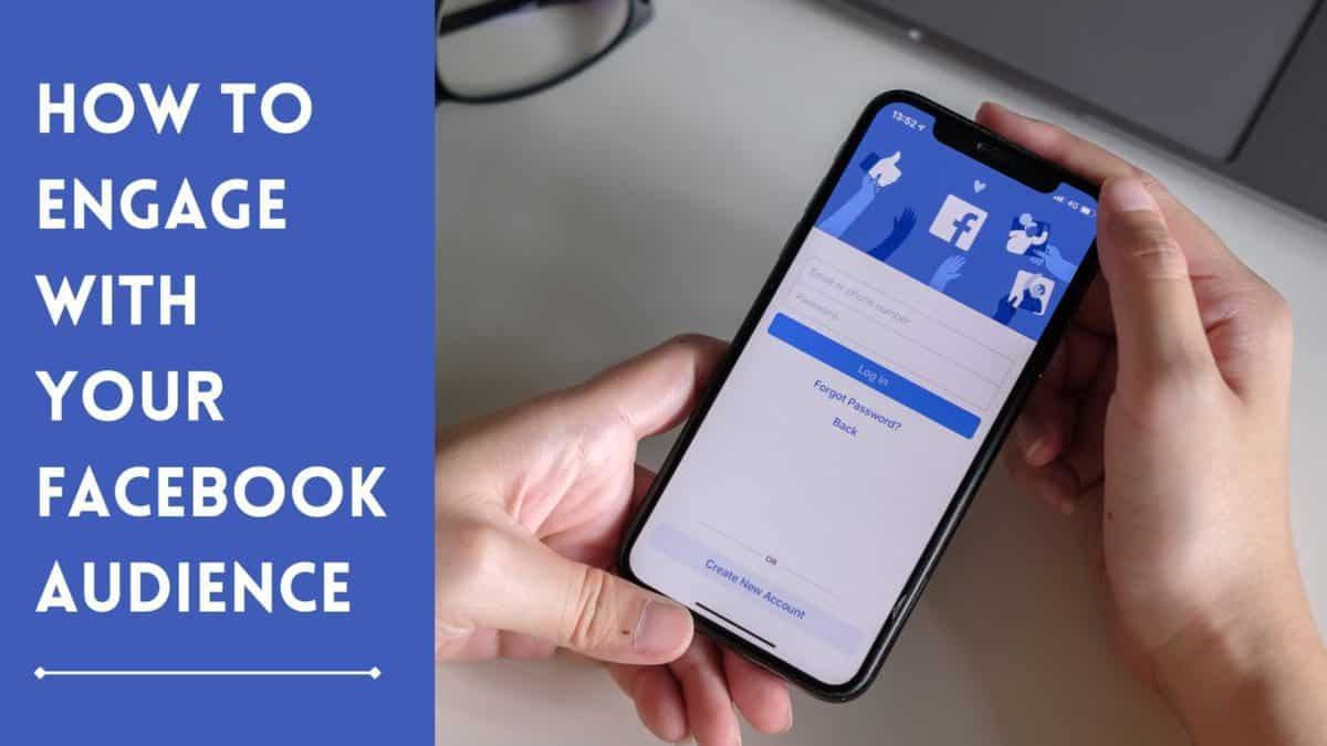 How to Engage with Your Facebook Audience
